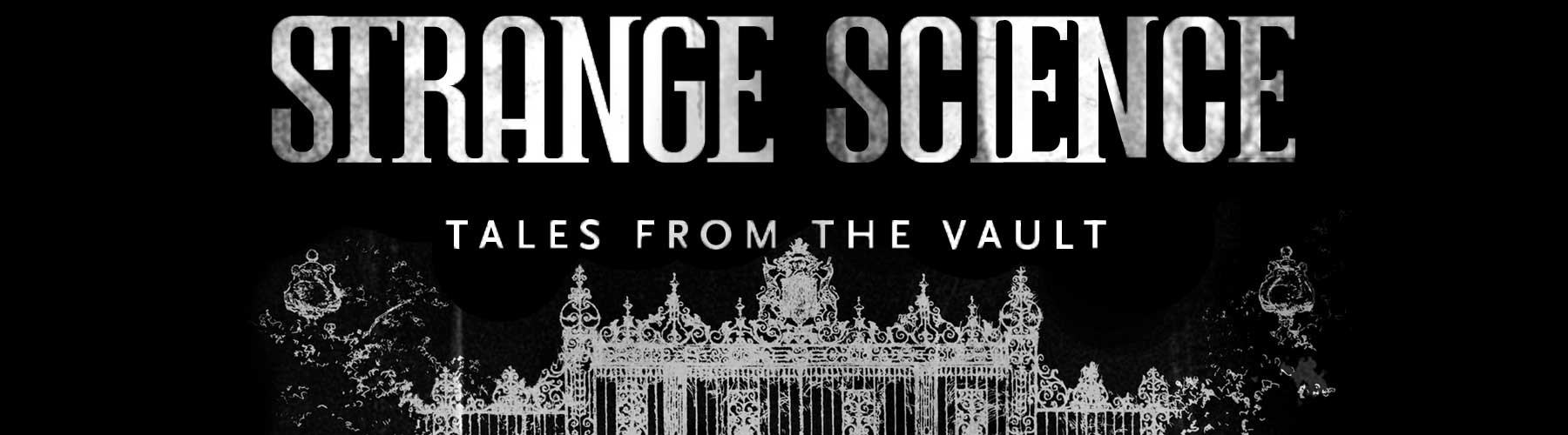 Strange Science: Tales from the Vault