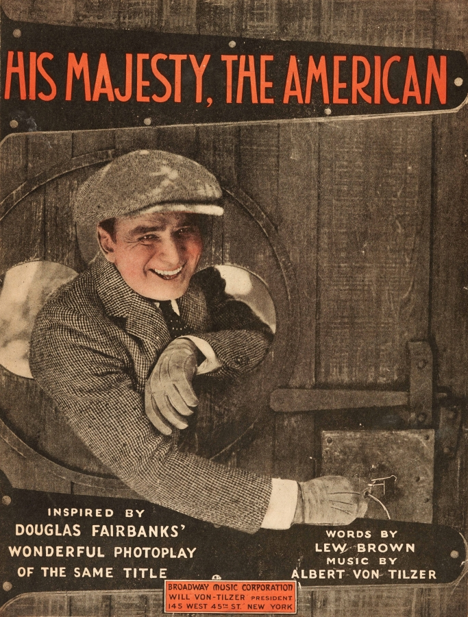 Lew Brown (1893–1958) and Albert Von Tilzer (1878–1956), His Majesty, the American, 1919. Sheet music cover featuring Douglas Fairbanks. New York: Broadway Music. Huntington Sheet Music Collection, The Huntington Library, Art Collections, and Botanical Gardens.