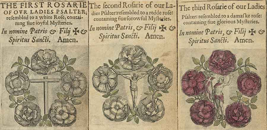 "Three pages of The Rosarie of our Ladie. Otherwise called our Ladies Psalter (Antwerp, 1600). The first two engravings hand-colored subltly with green leaves and white roses, the third with additional brilliant red to reflect the ""glorious"" mysteries of the Resurrection of Christ. The Huntington Library, Art Museum, and Botanical Gardens."